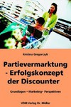 Partievermarktung - Erfolgskonzept der Discounter. Grundlagen, Marketing, Perspektiven (Taschenbuch) von Gregorczyk